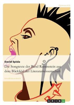 Die Songtexte Der Band Rammstein Aus Dem Blickfeld Der Literaturwissenschaft (Paperback)