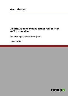 Die Entwicklung Musikalischer F higkeiten Im Vorschulalter (Paperback)