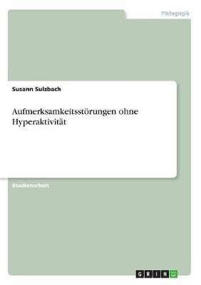 Aufmerksamkeitsstorungen Ohne Hyperaktivitat (Paperback)