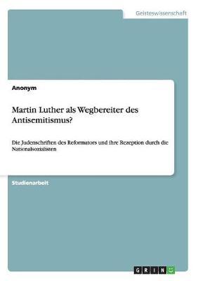 Martin Luther ALS Wegbereiter Des Antisemitismus? (Paperback)