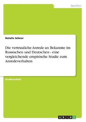 Die Vertrauliche Anrede an Bekannte Im Russischen Und Deutschen - Eine Vergleichende Empirische Studie Zum Anredeverhalten (Paperback)