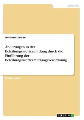 Anderungen in Der Beleihungswertermittlung Durch Die Einfuhrung Der Beleihungswertermittlungsverordnung (Paperback)