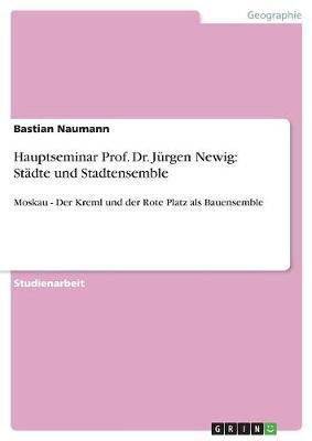 Hauptseminar Prof. Dr. Jurgen Newig: Stadte Und Stadtensemble (Paperback)