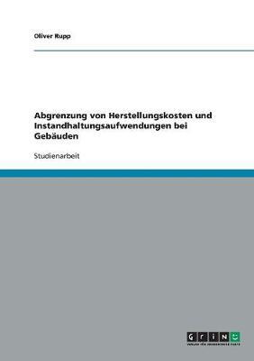 Abgrenzung Von Herstellungskosten Und Instandhaltungsaufwendungen Bei Gebauden (Paperback)