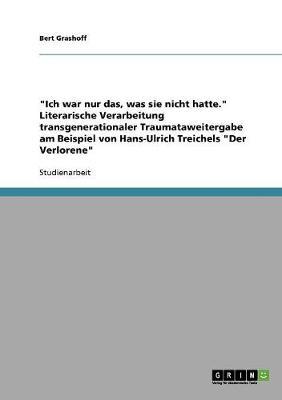 Ich War Nur Das, Was Sie Nicht Hatte. Literarische Verarbeitung Transgenerationaler Traumataweitergabe Am Beispiel Von Hans-Ulrich Treichels Der Verlorene (Paperback)