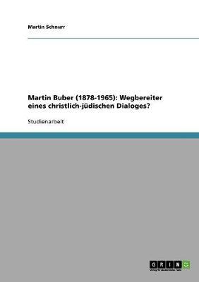Martin Buber (1878-1965): Wegbereiter Eines Christlich-Judischen Dialoges? (Paperback)