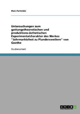 Untersuchungen Zum Gattungstheoretischen Und Produktions-Asthetischen Experimentalcharakter Des Werkes 'Jahrmarktsfest Zu Plundersweilern' Von Goethe (Paperback)