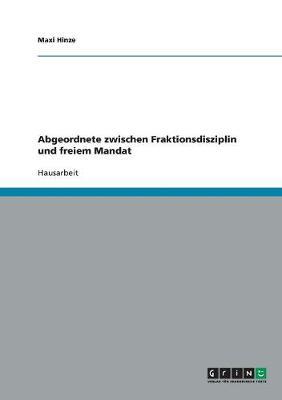 Abgeordnete Zwischen Fraktionsdisziplin Und Freiem Mandat (Paperback)