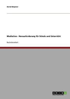 Mediation - Herausforderung Fur Schule Und Unterricht (Paperback)
