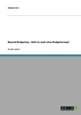 Beyond Budgeting - Geht Es Auch Ohne Budgetierung? (Paperback)