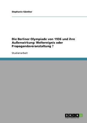 Die Olympischen Spiele 1936 in Berlin. Aussenwirkung. Weltereignis Oder Propagandaveranstaltung? (Paperback)