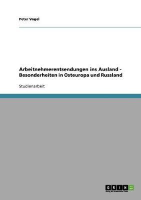 Arbeitnehmerentsendungen Ins Ausland - Besonderheiten in Osteuropa Und Russland (Paperback)