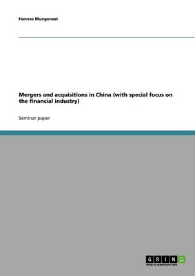 Mergers and Acquisitions in China (with Special Focus on the Financial Industry) (Paperback)