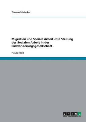 Migration Und Soziale Arbeit. Die Stellung Der Sozialen Arbeit in Der Einwanderungsgesellschaft (Paperback)
