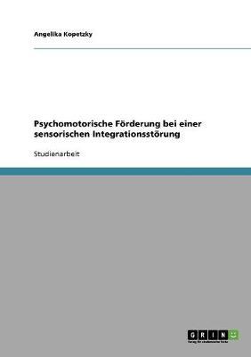 Psychomotorische Forderung Bei Einer Sensorischen Integrationsstorung (Paperback)