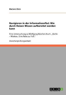 Navigieren in Der Informationsflut: Wie Durch Reisen Wissen Aufbereitet Werden Kann (Paperback)