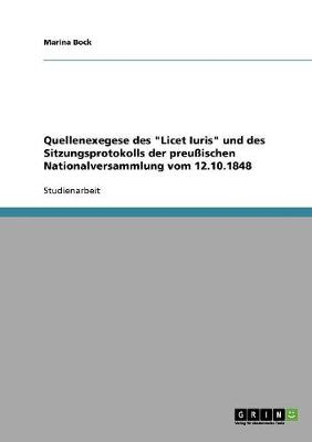 """Quellenexegese Des """"Licet Iuris"""" Und Des Sitzungsprotokolls Der Preuischen Nationalversammlung Vom 12.10.1848 (Paperback)"""