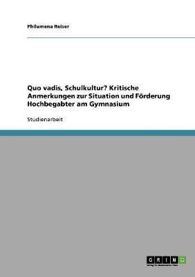 Quo Vadis, Schulkultur? Kritische Anmerkungen Zur Situation Und Foerderung Hochbegabter Am Gymnasium (Paperback)