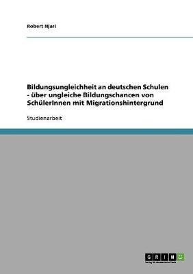 Bildungsungleichheit an Deutschen Schulen. Uber Ungleiche Bildungschancen Von Schulerinnen Mit Migrationshintergrund (Paperback)