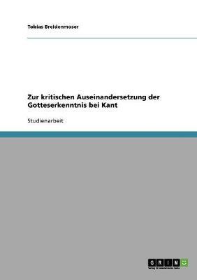 Zur Kritischen Auseinandersetzung Der Gotteserkenntnis Bei Kant (Paperback)