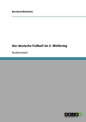 Der Deutsche Fu ball Im 2. Weltkrieg (Paperback)