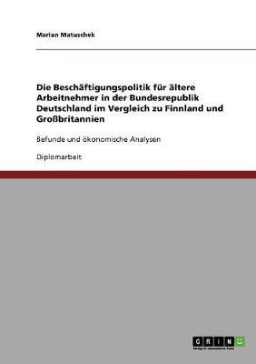 Die Beschaftigungspolitik Fur Altere Arbeitnehmer in Der Bundesrepublik Deutschland Im Vergleich Zu Finnland Und Grobritannien (Paperback)