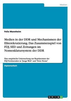 Medien in Der Ddr Und Mechanismen Der Eliterekrutierung. Das Zusammenspiel Von Fdj, sed Und Zeitungen Im Nomenklatursystem Der Ddr (Paperback)