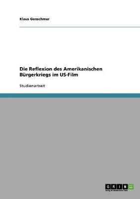 Die Reflexion Des Amerikanischen Burgerkriegs Im Us-Film (Paperback)