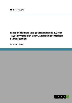Massenmedien Und Journalistische Kultur - Systemvergleich Brd/Ddr Nach Politischen Subsystemen (Paperback)