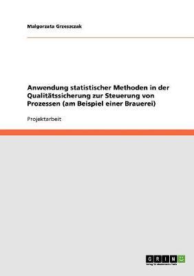 Anwendung Statistischer Methoden in Der Qualitatssicherung Zur Steuerung Von Prozessen (Am Beispiel Einer Brauerei) (Paperback)