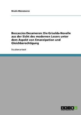 Boccaccios Decameron: Die Griselda-Novelle Aus Der Sicht Des Modernen Lesers Unter Dem Aspekt Von Emanzipation Und Gleichberechtigung (Paperback)