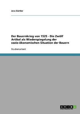Der Bauernkrieg Von 1525 - Die Zw lf Artikel ALS Wiederspiegelung Der Sozio- konomischen Situation Der Bauern (Paperback)