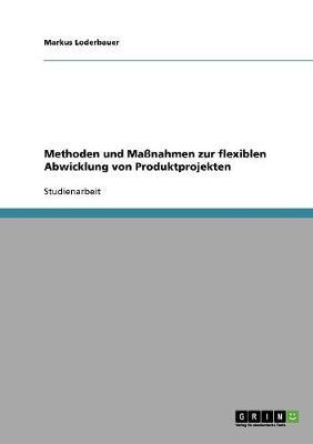 Methoden Und Massnahmen Zur Flexiblen Abwicklung Von Produktprojekten (Paperback)