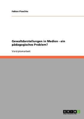 Gewaltdarstellungen in Medien - Ein Padagogisches Problem? (Paperback)