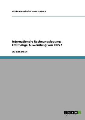 Internationale Rechnungslegung: Erstmalige Anwendung Von Ifrs 1 (Paperback)