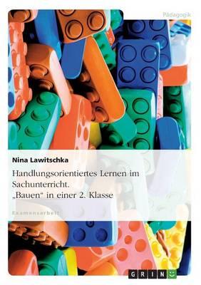 """Handlungsorientiertes Lernen Im Sachunterricht. """"Bauen"""" in Einer 2. Klasse (Paperback)"""