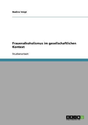 Frauenalkoholismus Im Gesellschaftlichen Kontext (Paperback)