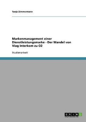 Markenmanagement Einer Dienstleistungsmarke - Der Wandel Von Viag Interkom Zu O2 (Paperback)