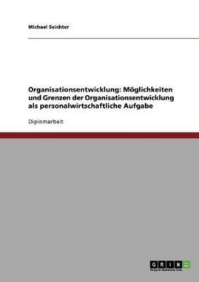 Moeglichkeiten Und Grenzen Der Organisationsentwicklung ALS Personalwirtschaftliche Aufgabe (Paperback)