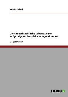 Gleichgeschlechtliche Lebensweisen Aufgezeigt Am Beispiel Von Jugendliteratur (Paperback)