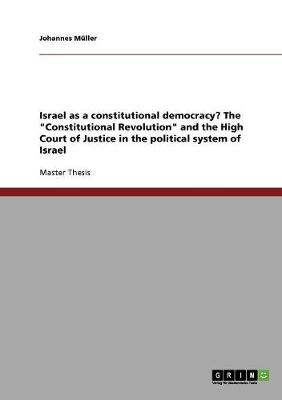 """Israel as a Constitutional Democracy? the """"Constitutional Revolution"""" and the High Court of Justice in the Political System of Israel (Paperback)"""