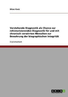 Verstehende Diagnostik ALS Chance Zur Rehistorisierenden Diagnostik Fur Und Mit Chronisch Verwirrten Menschen Zur Bewahrung Der Biographischen Integritat (Paperback)