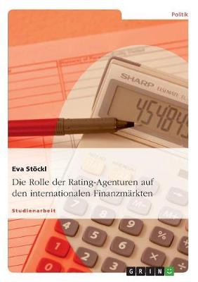 Die Rolle Der Rating-Agenturen Auf Den Internationalen Finanzmarkten (Paperback)