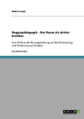 Reggiopadagogik - Der Raum ALS Dritter Erzieher (Paperback)