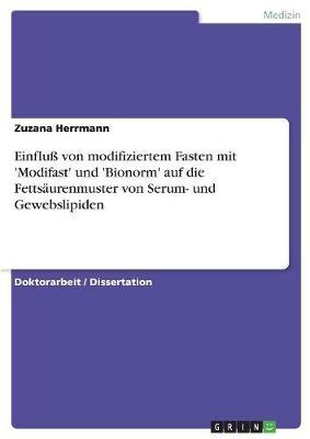 Einflu Von Modifiziertem Fasten Mit 'Modifast' Und 'Bionorm' Auf Die Fettsaurenmuster Von Serum- Und Gewebslipiden (Paperback)