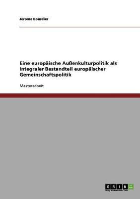Eine Europ ische Au enkulturpolitik ALS Integraler Bestandteil Europ ischer Gemeinschaftspolitik (Paperback)