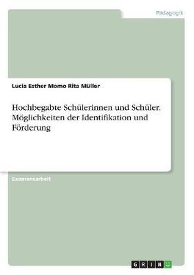 Hochbegabte Schulerinnen Und Schuler. Moglichkeiten Der Identifikation Und Forderung (Paperback)