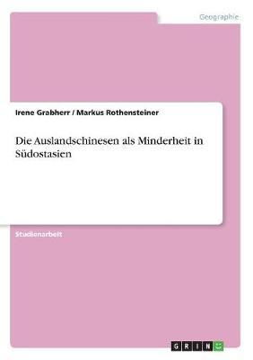 Die Auslandschinesen ALS Minderheit in Sudostasien (Paperback)