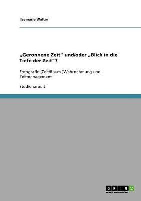 """""""Geronnene Zeit"""" Und/Oder """"Blick in Die Tiefe Der Zeit""""? (Paperback)"""