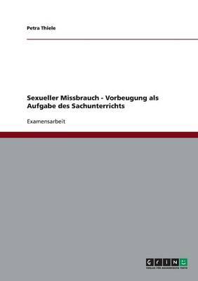 Sexueller Missbrauch. Vorbeugung ALS Aufgabe Des Sachunterrichts (Paperback)